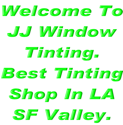 Welcome To JJ Window Tinting.  Best Tinting Shop In LA SF Valley.